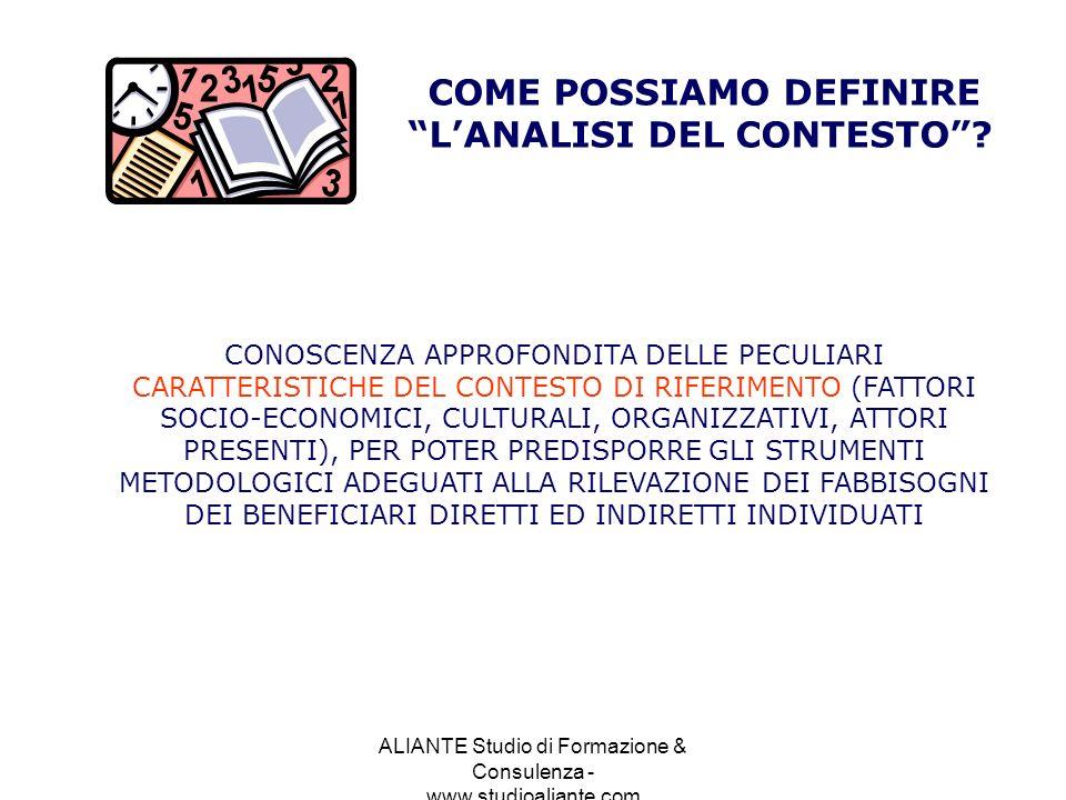 ALIANTE Studio di Formazione & Consulenza - www.studioaliante.com COME POSSIAMO DEFINIRE LANALISI DEL CONTESTO? CONOSCENZA APPROFONDITA DELLE PECULIAR