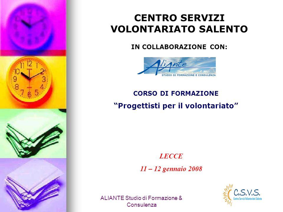 ALIANTE Studio di Formazione & Consulenza CENTRO SERVIZI VOLONTARIATO SALENTO IN COLLABORAZIONE CON: CORSO DI FORMAZIONE Progettisti per il volontaria