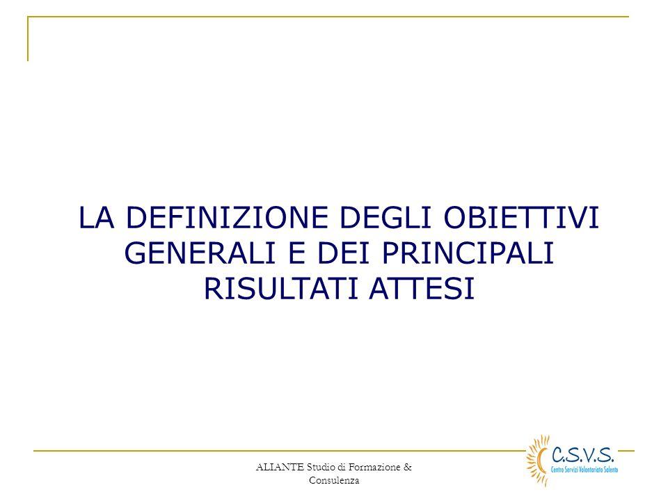 ALIANTE Studio di Formazione & Consulenza LA DEFINIZIONE DEGLI OBIETTIVI GENERALI E DEI PRINCIPALI RISULTATI ATTESI