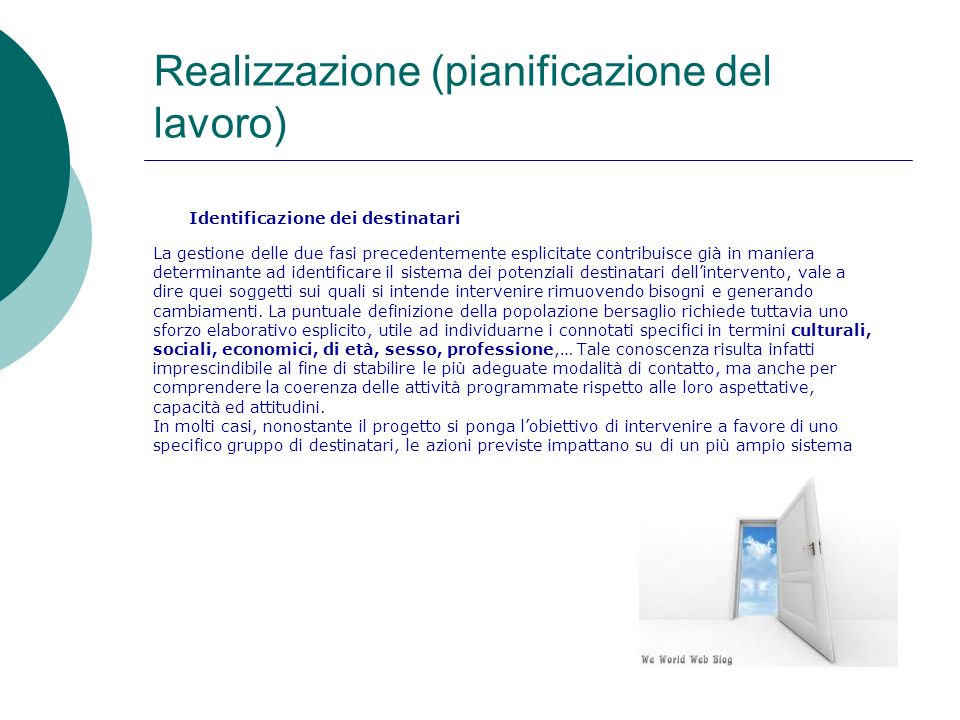 Realizzazione (pianificazione del lavoro) Identificazione dei destinatari La gestione delle due fasi precedentemente esplicitate contribuisce già in m