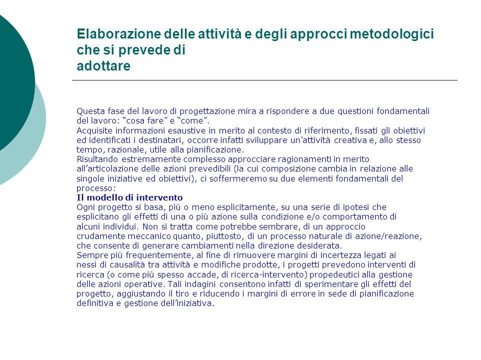 Elaborazione delle attività e degli approcci metodologici che si prevede di adottare Questa fase del lavoro di progettazione mira a rispondere a due q