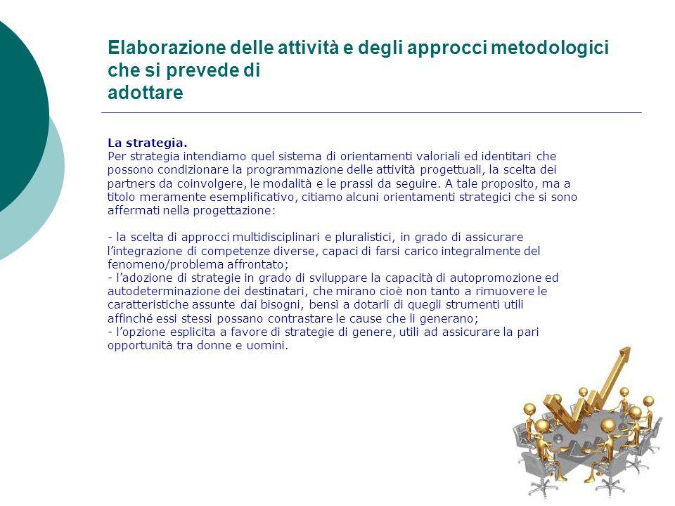 Elaborazione delle attività e degli approcci metodologici che si prevede di adottare La strategia. Per strategia intendiamo quel sistema di orientamen