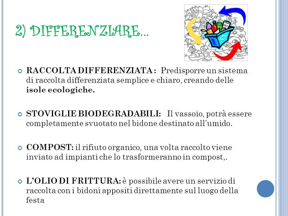 2) DIFFERENZIARE… RACCOLTA DIFFERENZIATA : Predisporre un sistema di raccolta differenziata semplice e chiaro, creando delle isole ecologiche. STOVIGL