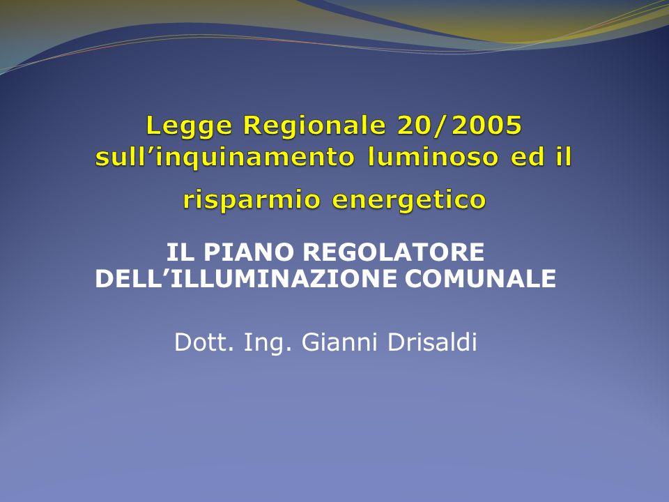 IL PIANO REGOLATORE DELLILLUMINAZIONE COMUNALE Dott. Ing. Gianni Drisaldi