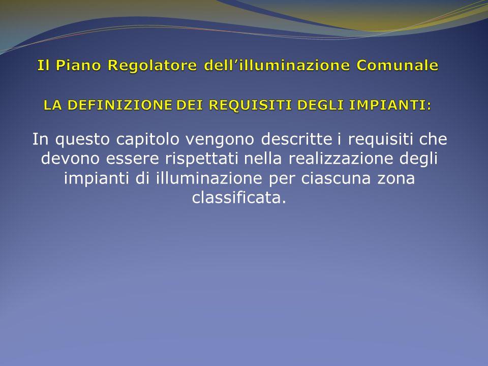 In questo capitolo vengono descritte i requisiti che devono essere rispettati nella realizzazione degli impianti di illuminazione per ciascuna zona cl