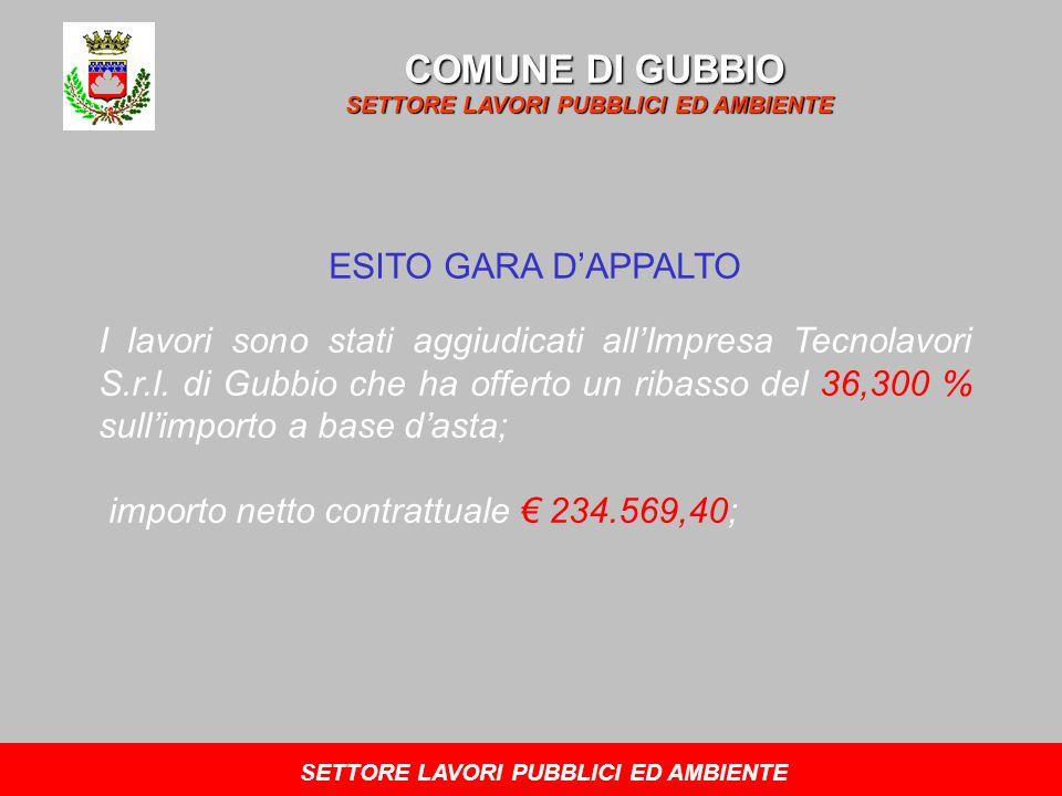 COMUNE DI GUBBIO SETTORE LAVORI PUBBLICI ED AMBIENTE ESITO GARA DAPPALTO I lavori sono stati aggiudicati allImpresa Tecnolavori S.r.l. di Gubbio che h
