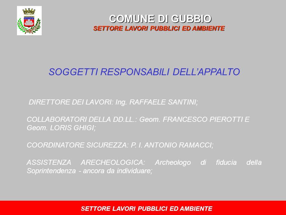 COMUNE DI GUBBIO SETTORE LAVORI PUBBLICI ED AMBIENTE SOGGETTI RESPONSABILI DELLAPPALTO DIRETTORE DEI LAVORI: Ing.