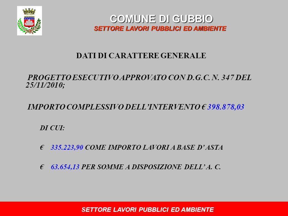 DATI DI CARATTERE GENERALE PROGETTO ESECUTIVO APPROVATO CON D.G.C. N. 347 DEL 25/11/2010; IMPORTO COMPLESSIVO DELLINTERVENTO 398.878,03 DI CUI: 335.22