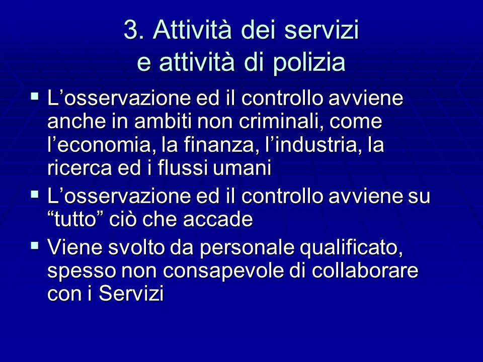 3. Attività dei servizi e attività di polizia Losservazione ed il controllo avviene anche in ambiti non criminali, come leconomia, la finanza, lindust