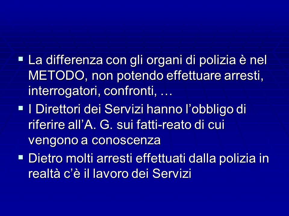 La differenza con gli organi di polizia è nel METODO, non potendo effettuare arresti, interrogatori, confronti, … La differenza con gli organi di poli