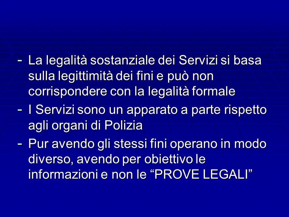 - La legalità sostanziale dei Servizi si basa sulla legittimità dei fini e può non corrispondere con la legalità formale - I Servizi sono un apparato