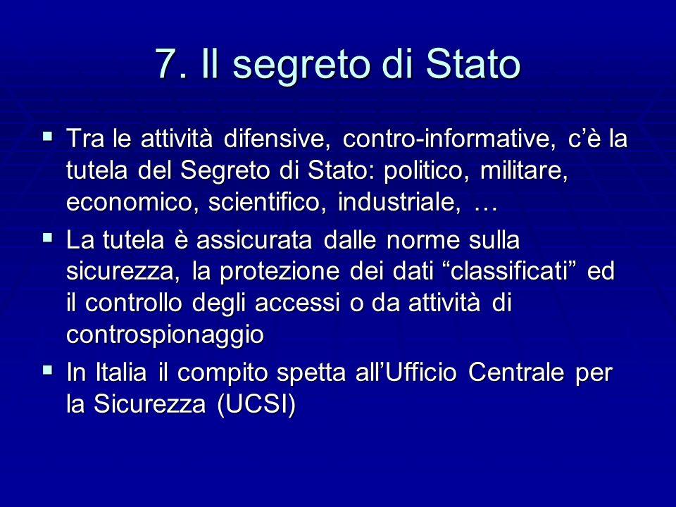 7. Il segreto di Stato Tra le attività difensive, contro-informative, cè la tutela del Segreto di Stato: politico, militare, economico, scientifico, i
