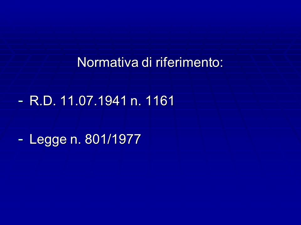 Normativa di riferimento: - R.D. 11.07.1941 n. 1161 - Legge n. 801/1977