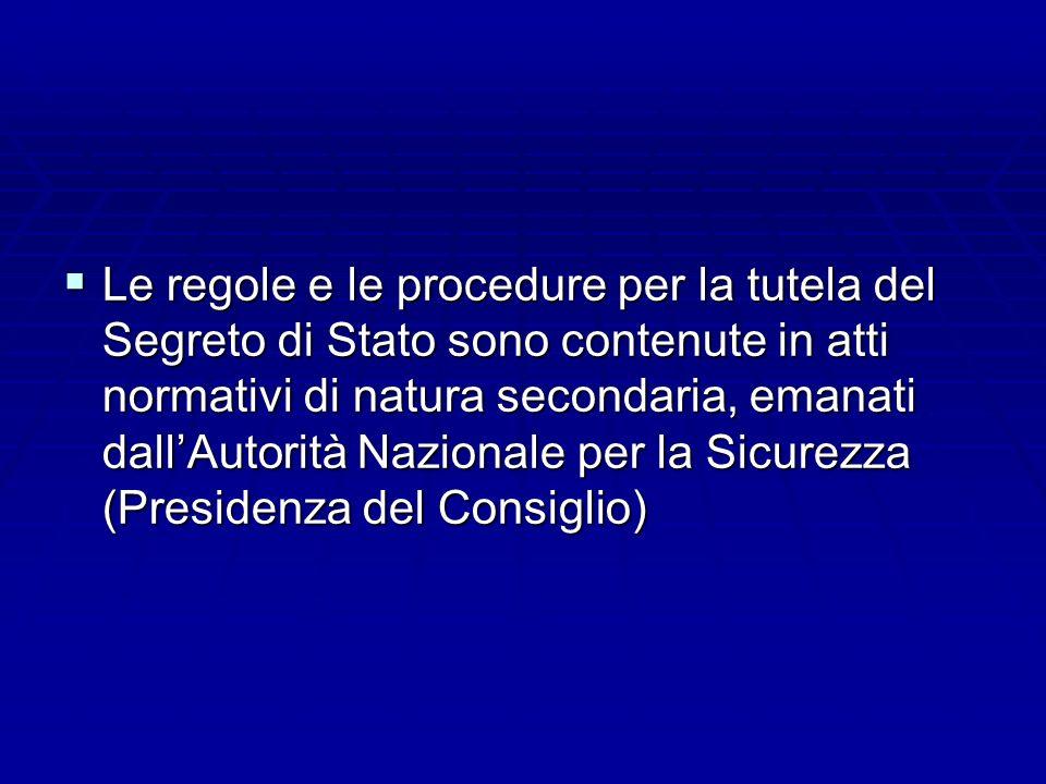 Le regole e le procedure per la tutela del Segreto di Stato sono contenute in atti normativi di natura secondaria, emanati dallAutorità Nazionale per