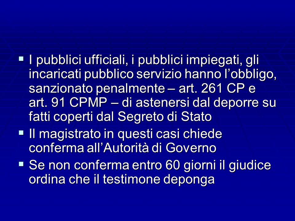 I pubblici ufficiali, i pubblici impiegati, gli incaricati pubblico servizio hanno lobbligo, sanzionato penalmente – art. 261 CP e art. 91 CPMP – di a