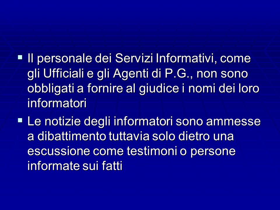 Il personale dei Servizi Informativi, come gli Ufficiali e gli Agenti di P.G., non sono obbligati a fornire al giudice i nomi dei loro informatori Il