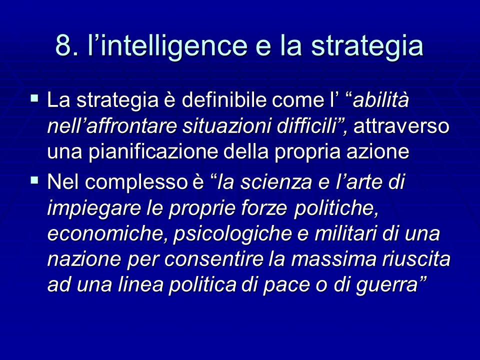 8. lintelligence e la strategia La strategia è definibile come l abilità nellaffrontare situazioni difficili, attraverso una pianificazione della prop
