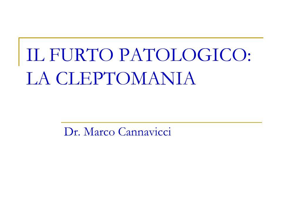 IL FURTO PATOLOGICO: LA CLEPTOMANIA Dr. Marco Cannavicci