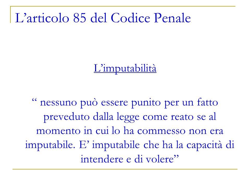 Larticolo 85 del Codice Penale Limputabilità nessuno può essere punito per un fatto preveduto dalla legge come reato se al momento in cui lo ha commes