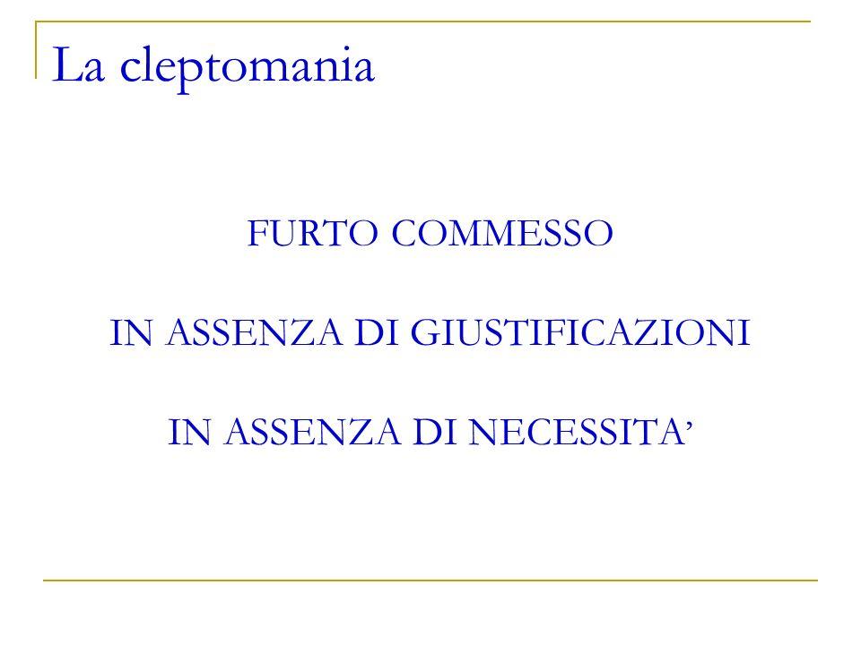 La cleptomania FURTO COMMESSO IN ASSENZA DI GIUSTIFICAZIONI IN ASSENZA DI NECESSITA