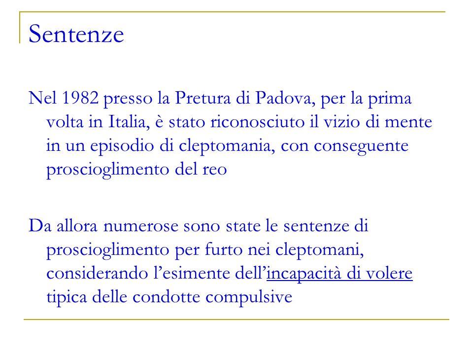Sentenze Nel 1982 presso la Pretura di Padova, per la prima volta in Italia, è stato riconosciuto il vizio di mente in un episodio di cleptomania, con