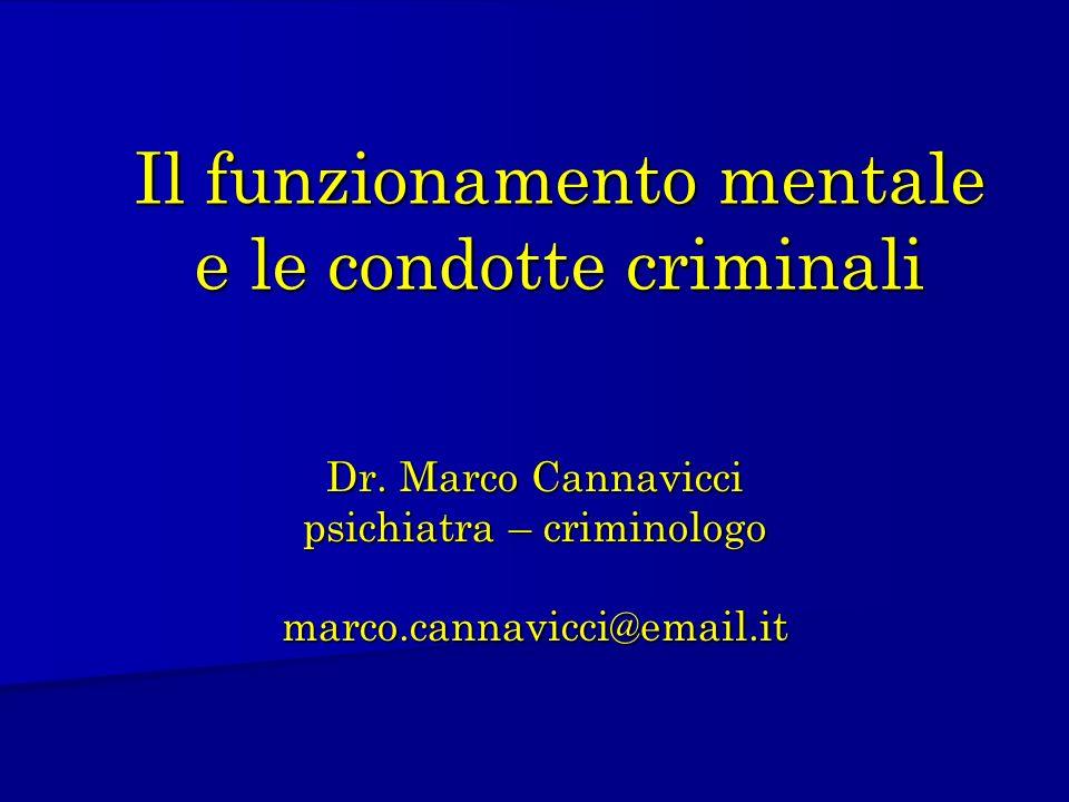 Il funzionamento mentale e le condotte criminali Dr. Marco Cannavicci psichiatra – criminologo marco.cannavicci@email.it