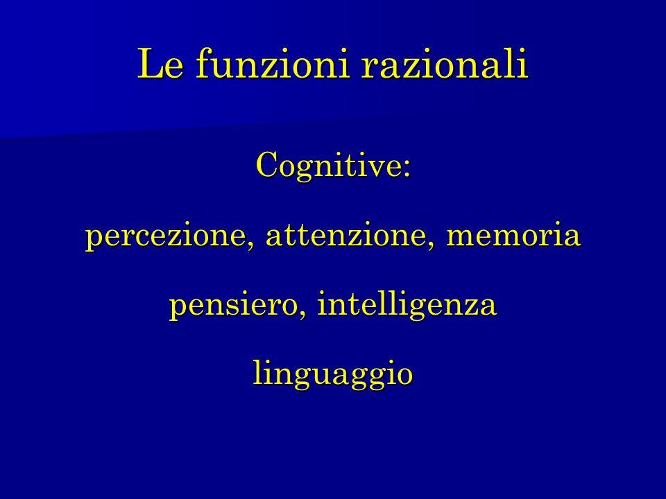 Le funzioni razionali Cognitive: percezione, attenzione, memoria pensiero, intelligenza linguaggio