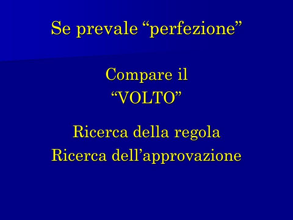 Se prevale perfezione Compare il VOLTO Ricerca della regola Ricerca dellapprovazione