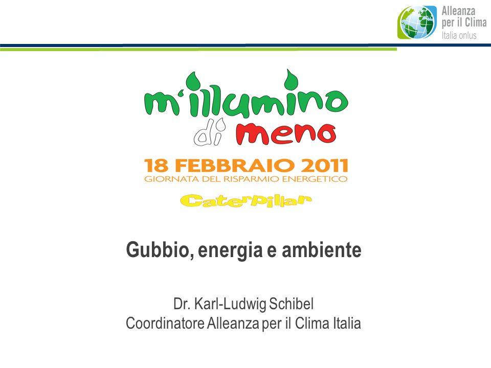 Gubbio, energia e ambiente Dr. Karl-Ludwig Schibel Coordinatore Alleanza per il Clima Italia