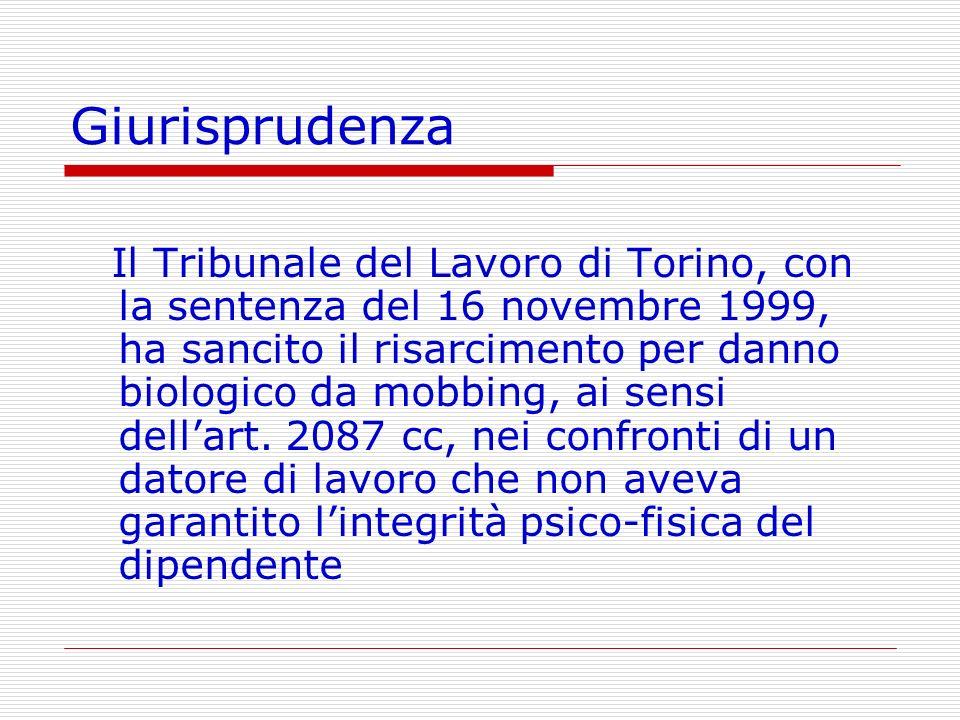 Giurisprudenza Il Tribunale del Lavoro di Torino, con la sentenza del 16 novembre 1999, ha sancito il risarcimento per danno biologico da mobbing, ai