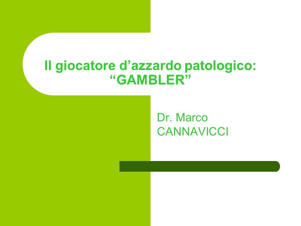 Il giocatore dazzardo patologico: GAMBLER Dr. Marco CANNAVICCI