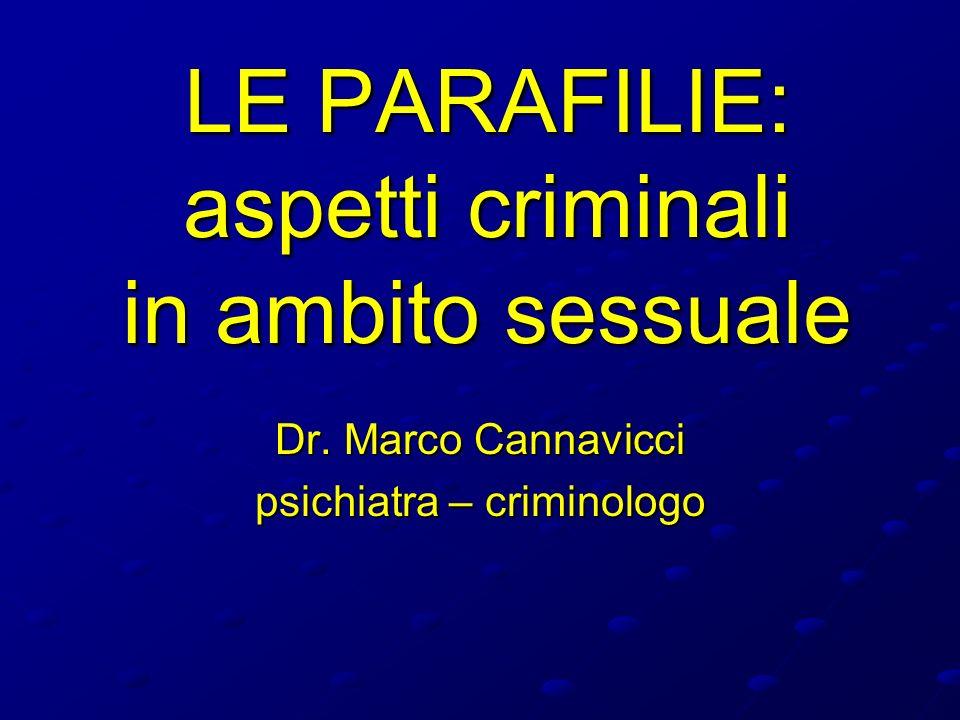 LE PARAFILIE: aspetti criminali in ambito sessuale Dr. Marco Cannavicci psichiatra – criminologo