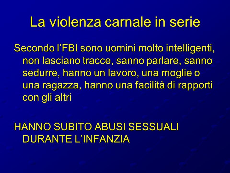 La violenza carnale in serie Secondo lFBI sono uomini molto intelligenti, non lasciano tracce, sanno parlare, sanno sedurre, hanno un lavoro, una mogl