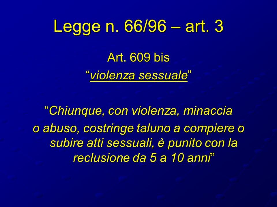 Legge n. 66/96 – art. 3 Art. 609 bis violenza sessualeviolenza sessuale Chiunque, con violenza, minacciaChiunque, con violenza, minaccia o abuso, cost