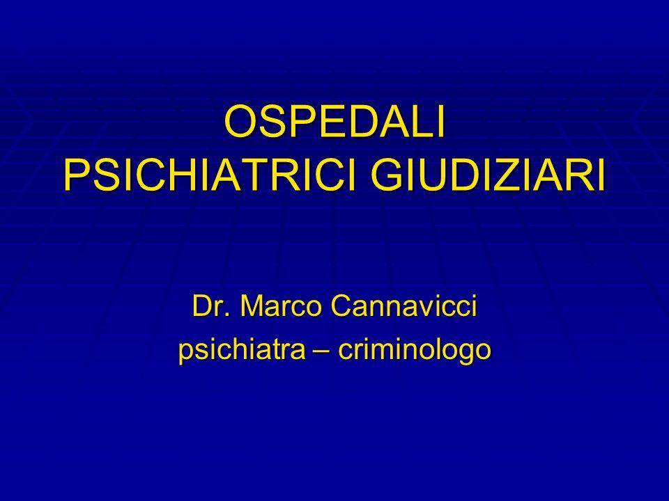 OSPEDALI PSICHIATRICI GIUDIZIARI Dr. Marco Cannavicci psichiatra – criminologo