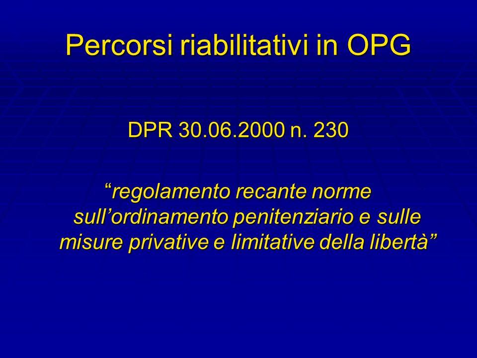 Percorsi riabilitativi in OPG DPR 30.06.2000 n. 230 regolamento recante norme sullordinamento penitenziario e sulle misure privative e limitative dell