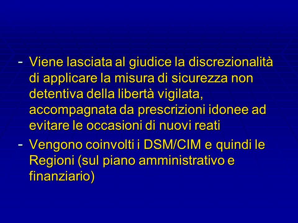 - Viene lasciata al giudice la discrezionalità di applicare la misura di sicurezza non detentiva della libertà vigilata, accompagnata da prescrizioni