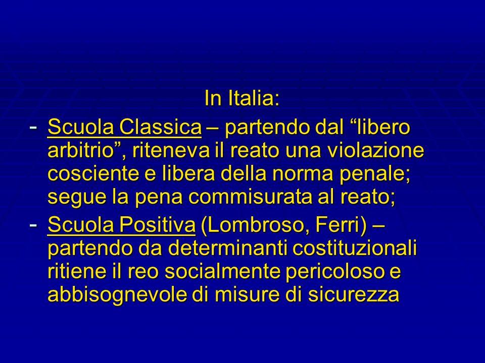 In Italia: - Scuola Classica – partendo dal libero arbitrio, riteneva il reato una violazione cosciente e libera della norma penale; segue la pena com