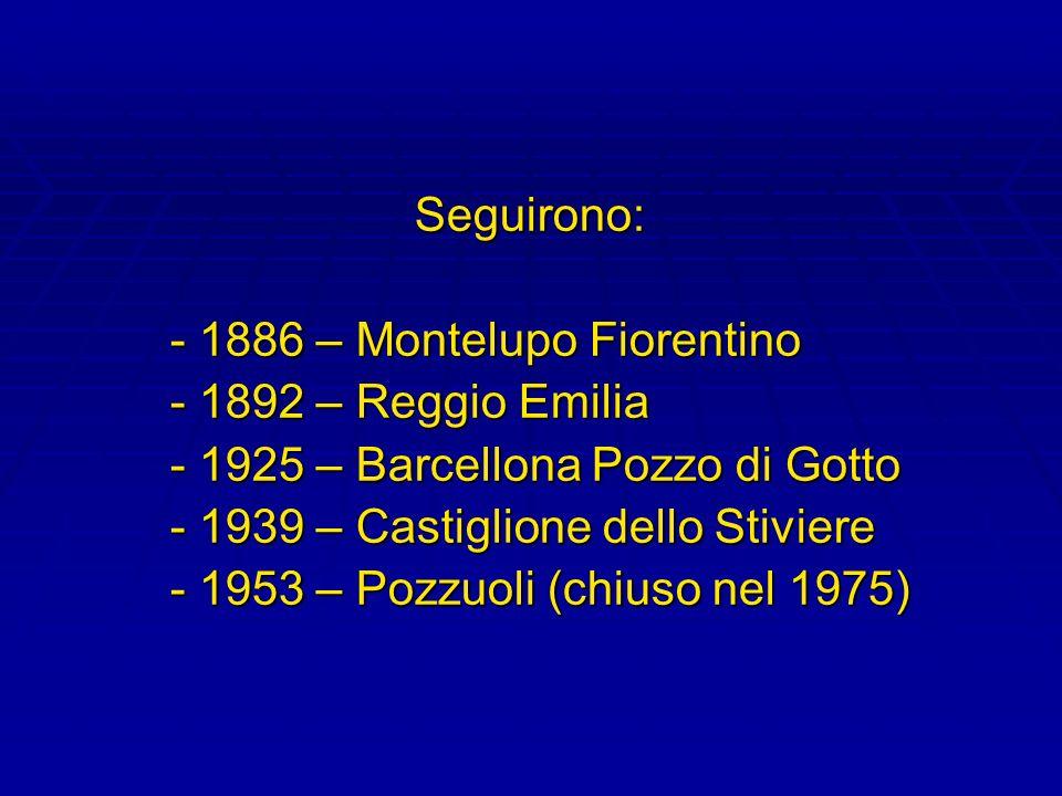 Seguirono: - 1886 – Montelupo Fiorentino - 1892 – Reggio Emilia - 1925 – Barcellona Pozzo di Gotto - 1939 – Castiglione dello Stiviere - 1953 – Pozzuo