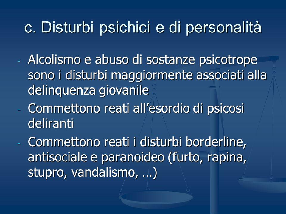 c. Disturbi psichici e di personalità - Alcolismo e abuso di sostanze psicotrope sono i disturbi maggiormente associati alla delinquenza giovanile - C