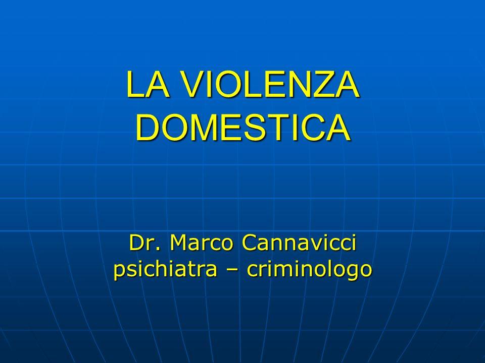 LA VIOLENZA DOMESTICA Dr. Marco Cannavicci psichiatra – criminologo