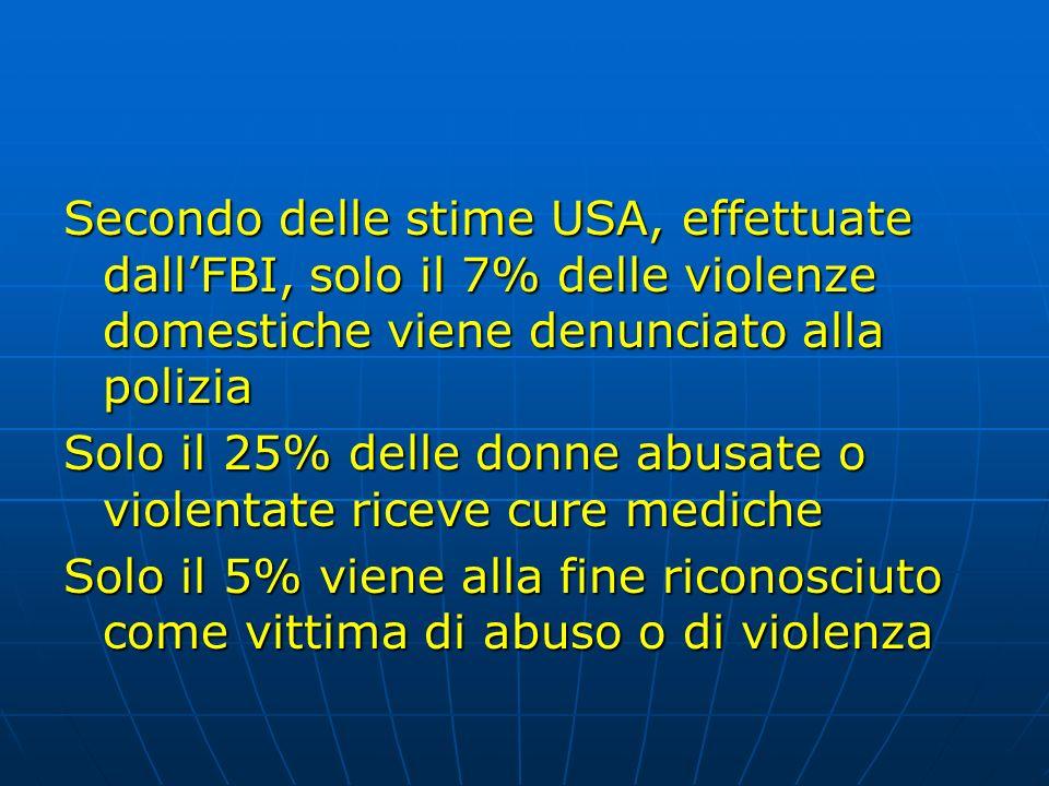Secondo delle stime USA, effettuate dallFBI, solo il 7% delle violenze domestiche viene denunciato alla polizia Solo il 25% delle donne abusate o viol