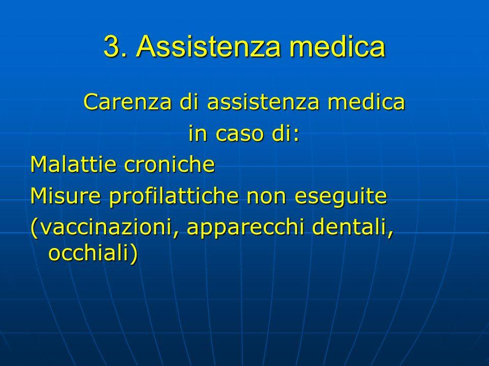 3. Assistenza medica Carenza di assistenza medica in caso di: Malattie croniche Misure profilattiche non eseguite (vaccinazioni, apparecchi dentali, o