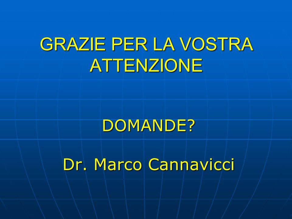 GRAZIE PER LA VOSTRA ATTENZIONE DOMANDE? Dr. Marco Cannavicci
