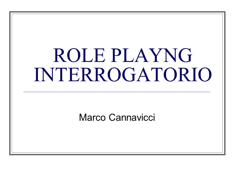 ROLE PLAYNG INTERROGATORIO Marco Cannavicci