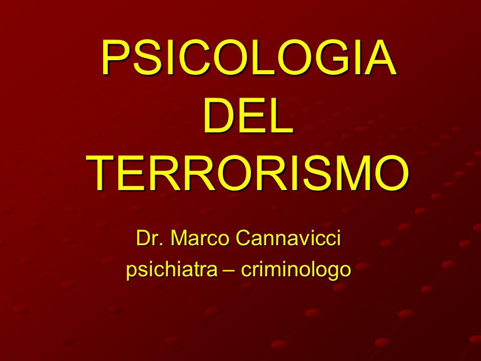 PSICOLOGIA DEL TERRORISMO Dr. Marco Cannavicci psichiatra – criminologo