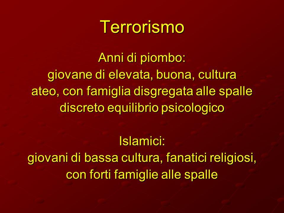 Terrorismo Anni di piombo: giovane di elevata, buona, cultura ateo, con famiglia disgregata alle spalle discreto equilibrio psicologico Islamici: giov