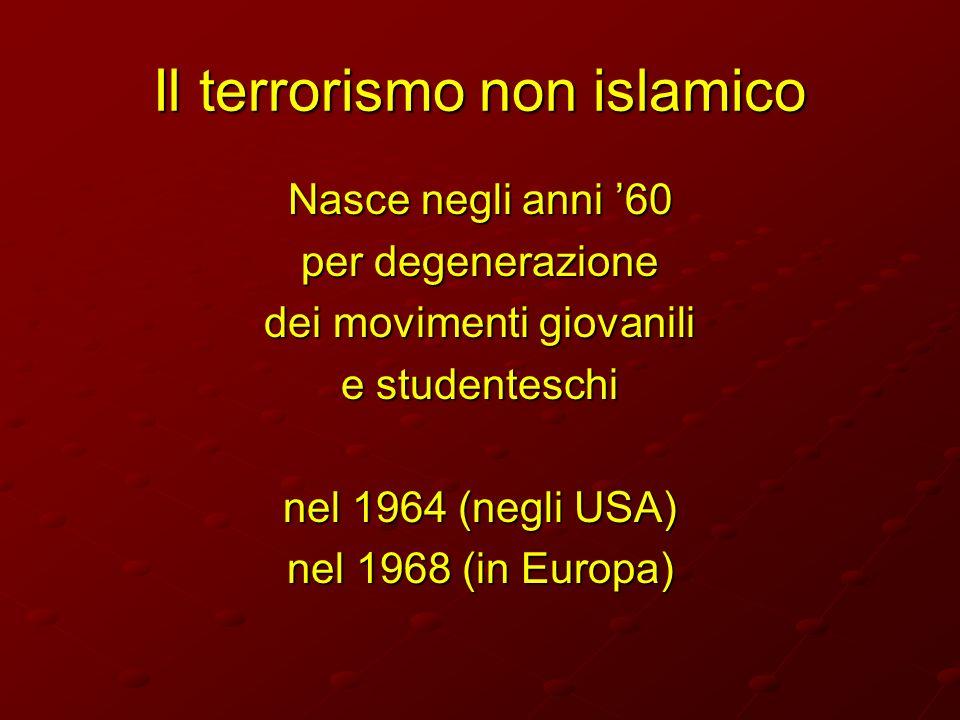 Il terrorismo non islamico Nasce negli anni 60 per degenerazione dei movimenti giovanili e studenteschi nel 1964 (negli USA) nel 1968 (in Europa)