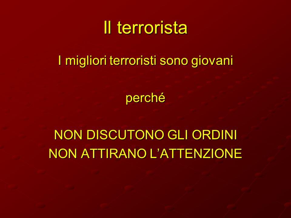 Il terrorista I migliori terroristi sono giovani perché NON DISCUTONO GLI ORDINI NON ATTIRANO LATTENZIONE