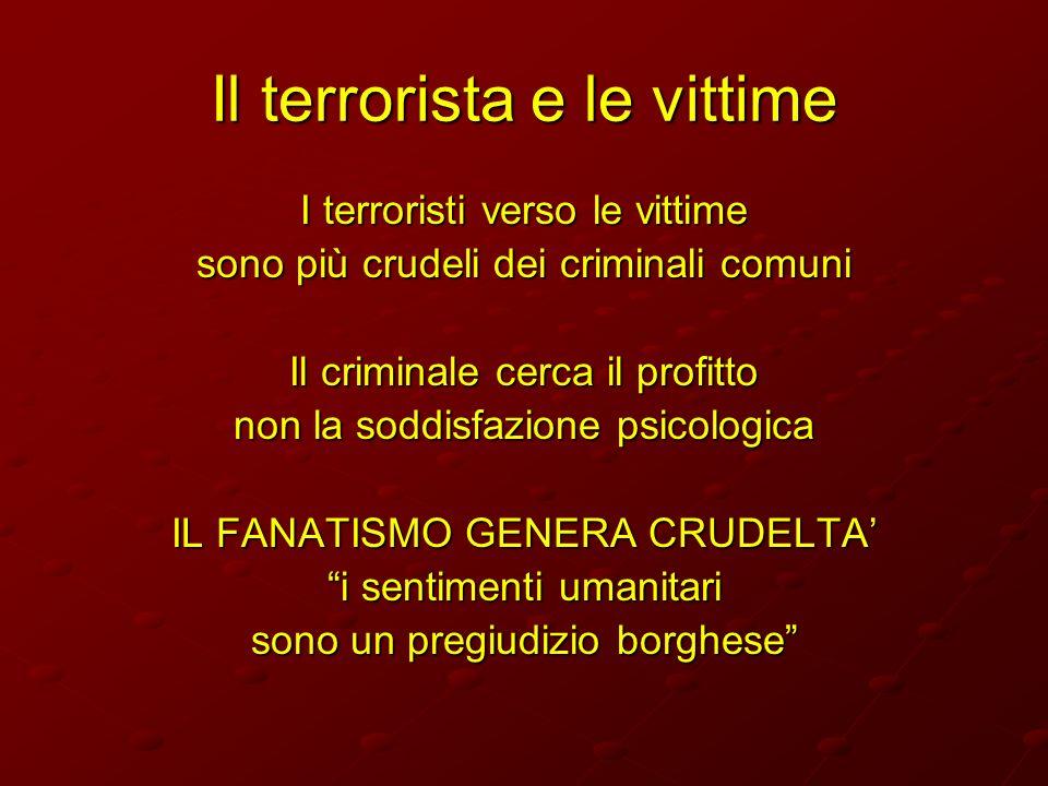 Il terrorista e le vittime I terroristi verso le vittime sono più crudeli dei criminali comuni Il criminale cerca il profitto non la soddisfazione psi